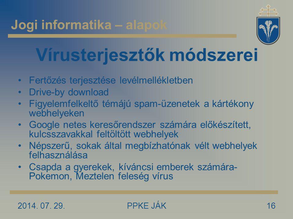 2014. 07. 29.PPKE JÁK16 Vírusterjesztők módszerei Fertőzés terjesztése levélmellékletben Drive-by download Figyelemfelkeltő témájú spam-üzenetek a kár