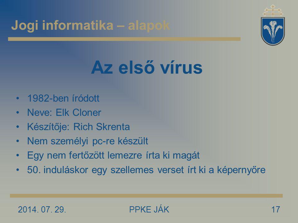 2014. 07. 29.PPKE JÁK17 Az első vírus 1982-ben íródott Neve: Elk Cloner Készítője: Rich Skrenta Nem személyi pc-re készült Egy nem fertőzött lemezre í