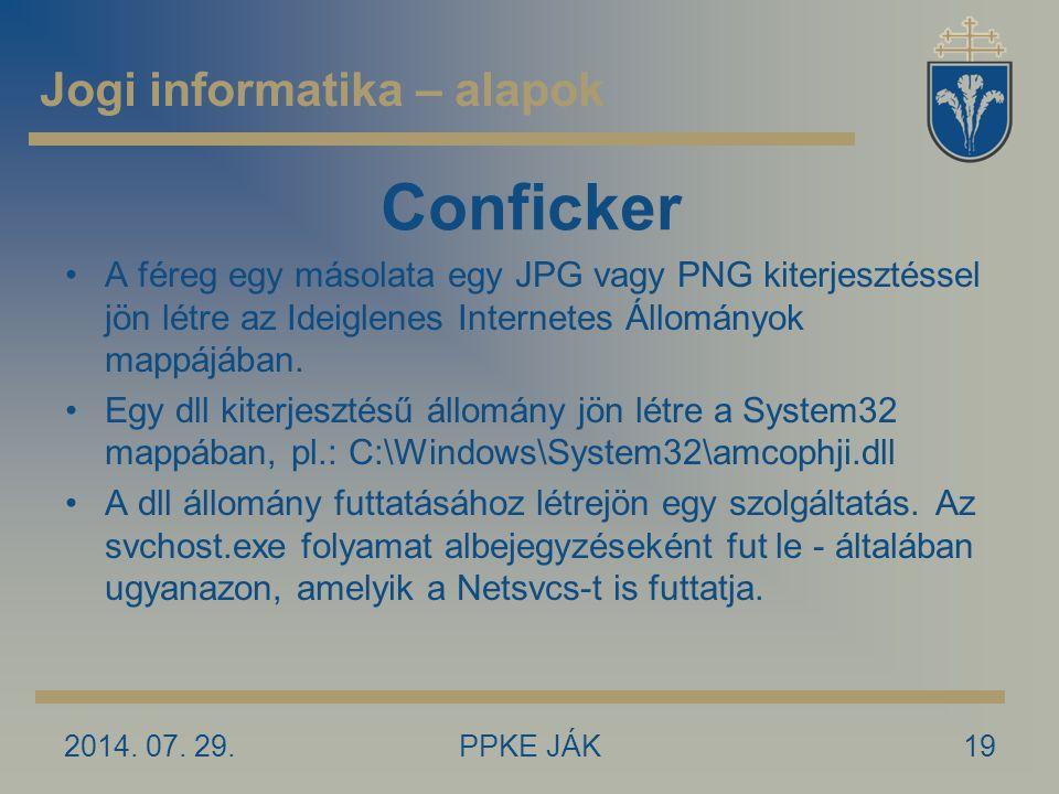 2014. 07. 29.PPKE JÁK19 Conficker A féreg egy másolata egy JPG vagy PNG kiterjesztéssel jön létre az Ideiglenes Internetes Állományok mappájában. Egy