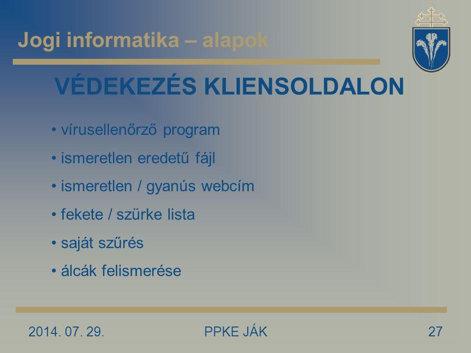 2014. 07. 29.PPKE JÁK27 VÉDEKEZÉS KLIENSOLDALON vírusellenőrző program ismeretlen eredetű fájl ismeretlen / gyanús webcím fekete / szürke lista saját