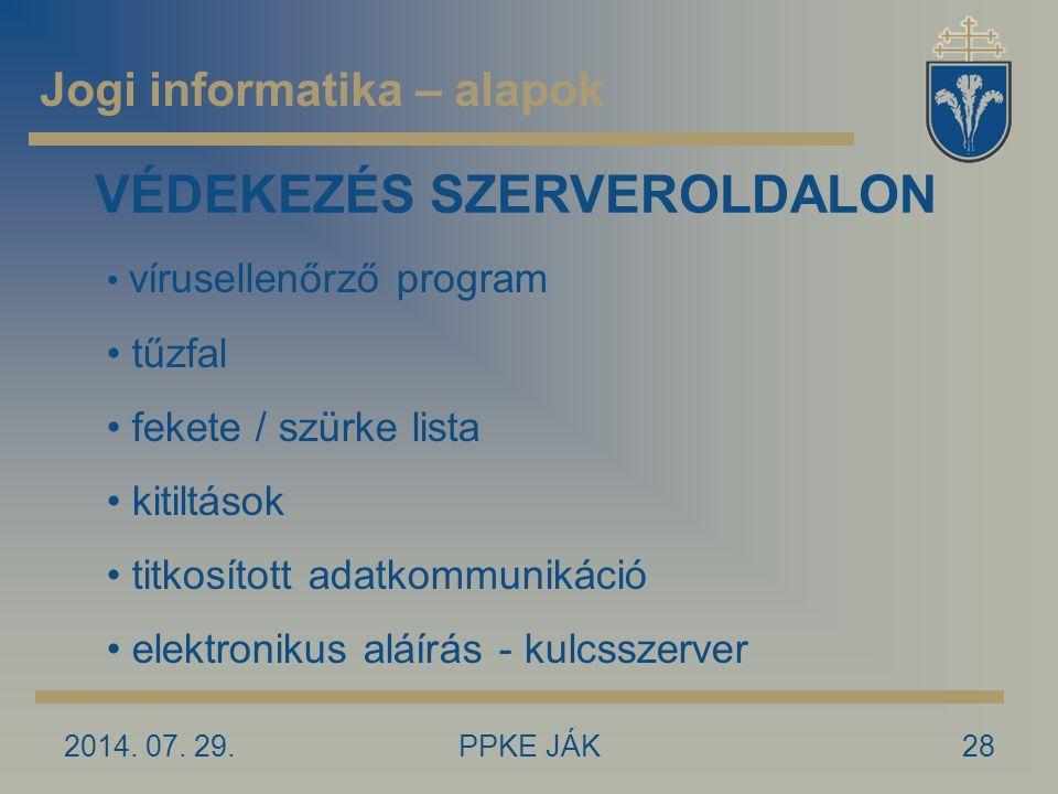 2014. 07. 29.PPKE JÁK28 VÉDEKEZÉS SZERVEROLDALON vírusellenőrző program tűzfal fekete / szürke lista kitiltások titkosított adatkommunikáció elektroni