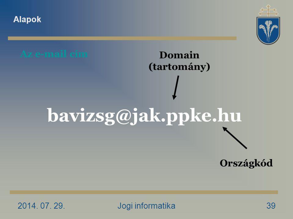 2014. 07. 29.Jogi informatika39 Domain (tartomány) bavizsg@jak.ppke.hu Országkód Az e-mail cím Alapok