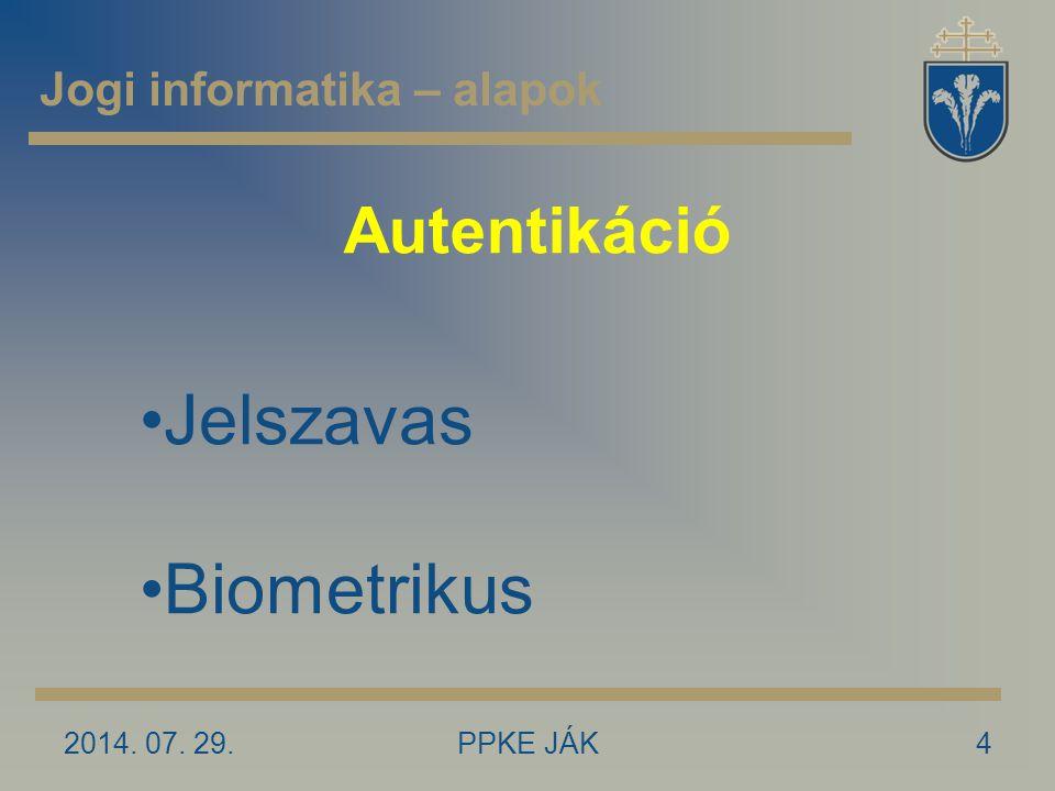 Autentikáció 2014. 07. 29.4PPKE JÁK Jogi informatika – alapok Jelszavas Biometrikus