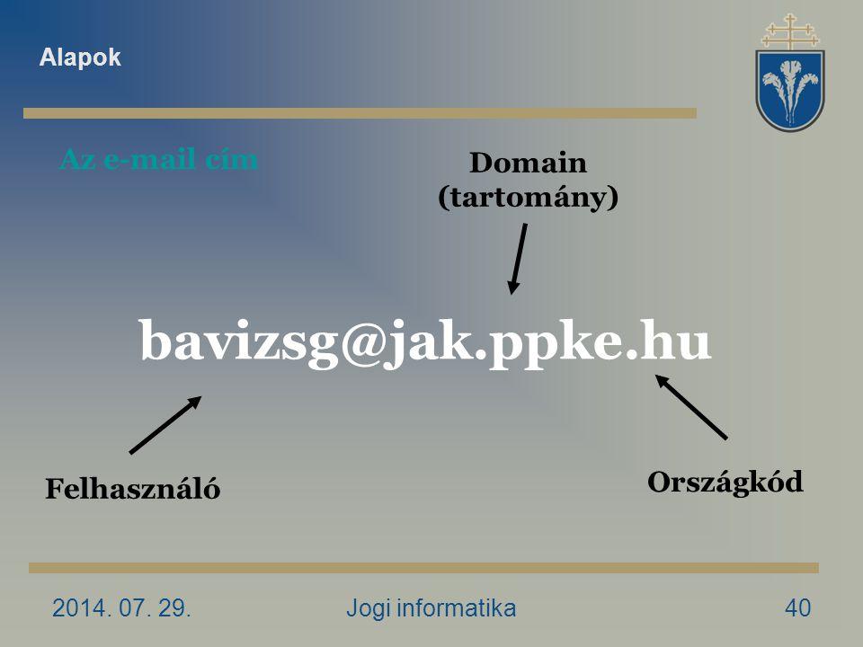 2014. 07. 29.Jogi informatika40 Felhasználó Domain (tartomány) bavizsg@jak.ppke.hu Országkód Az e-mail cím Alapok