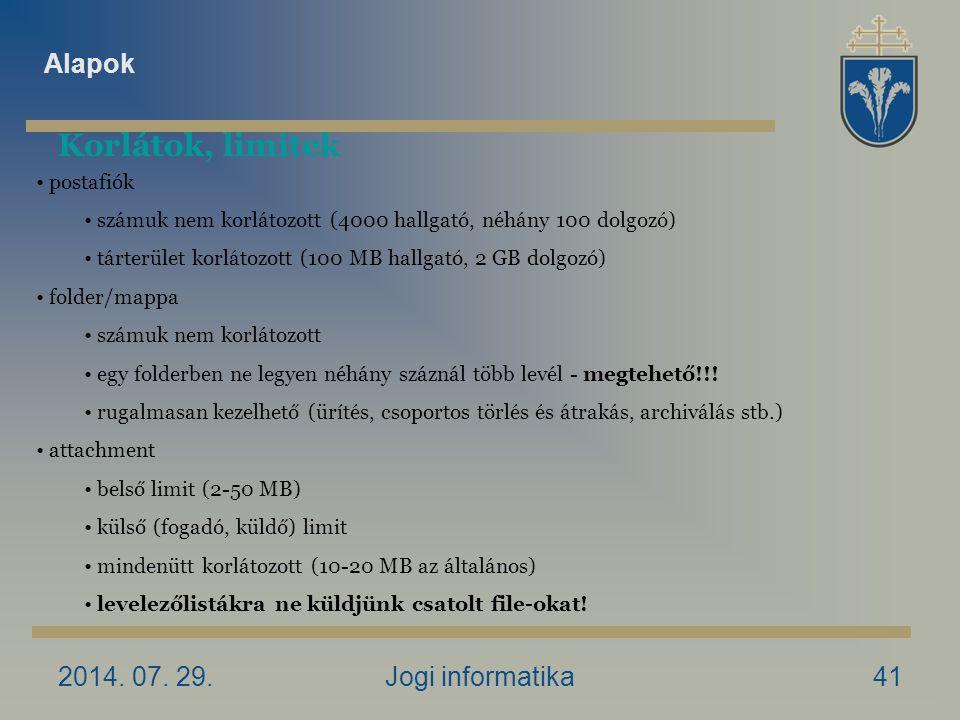 2014. 07. 29.Jogi informatika41 Korlátok, limitek postafiók számuk nem korlátozott (4000 hallgató, néhány 100 dolgozó) tárterület korlátozott (100 MB