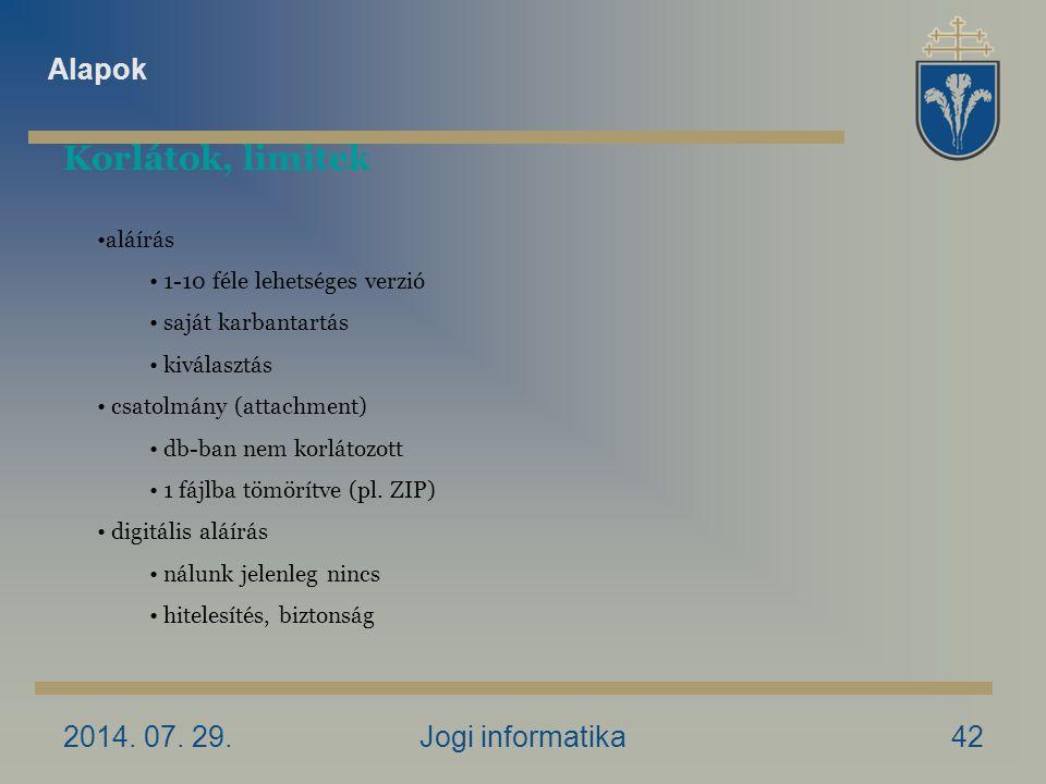 2014. 07. 29.Jogi informatika42 Korlátok, limitek aláírás 1-10 féle lehetséges verzió saját karbantartás kiválasztás csatolmány (attachment) db-ban ne