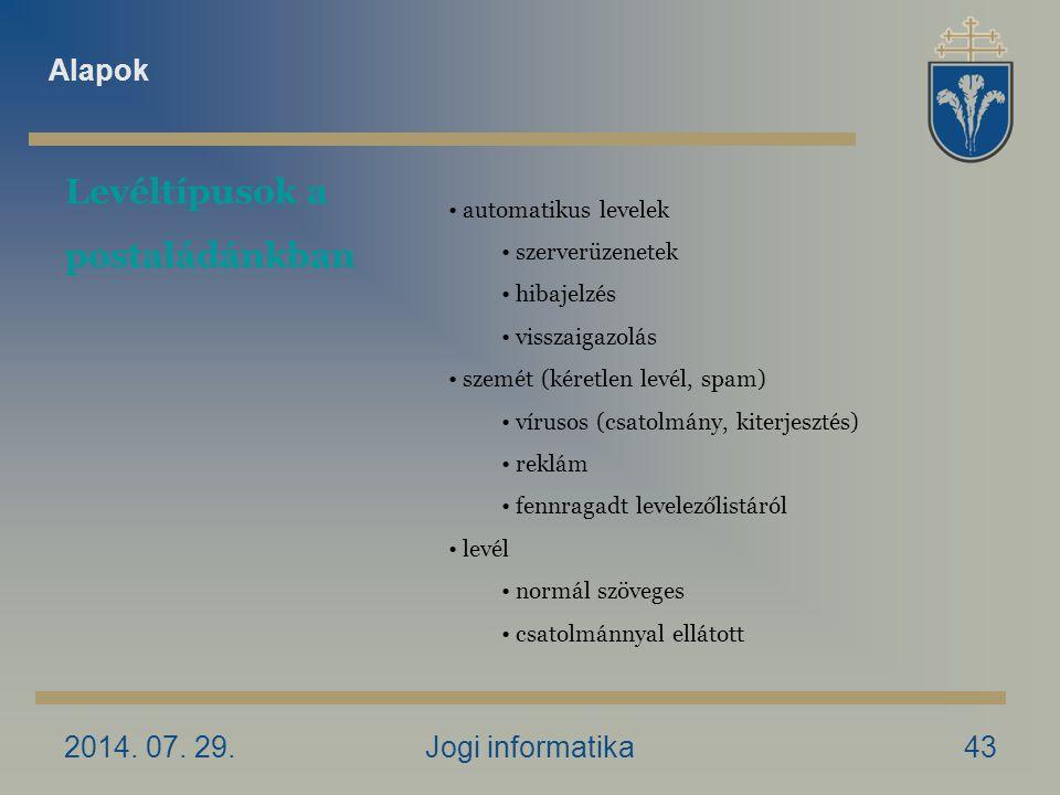 2014. 07. 29.Jogi informatika43 Levéltípusok a postaládánkban automatikus levelek szerverüzenetek hibajelzés visszaigazolás szemét (kéretlen levél, sp