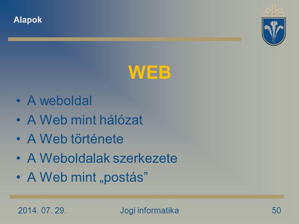 """2014. 07. 29.Jogi informatika50 WEB A weboldal A Web mint hálózat A Web története A Weboldalak szerkezete A Web mint """"postás"""" Alapok"""