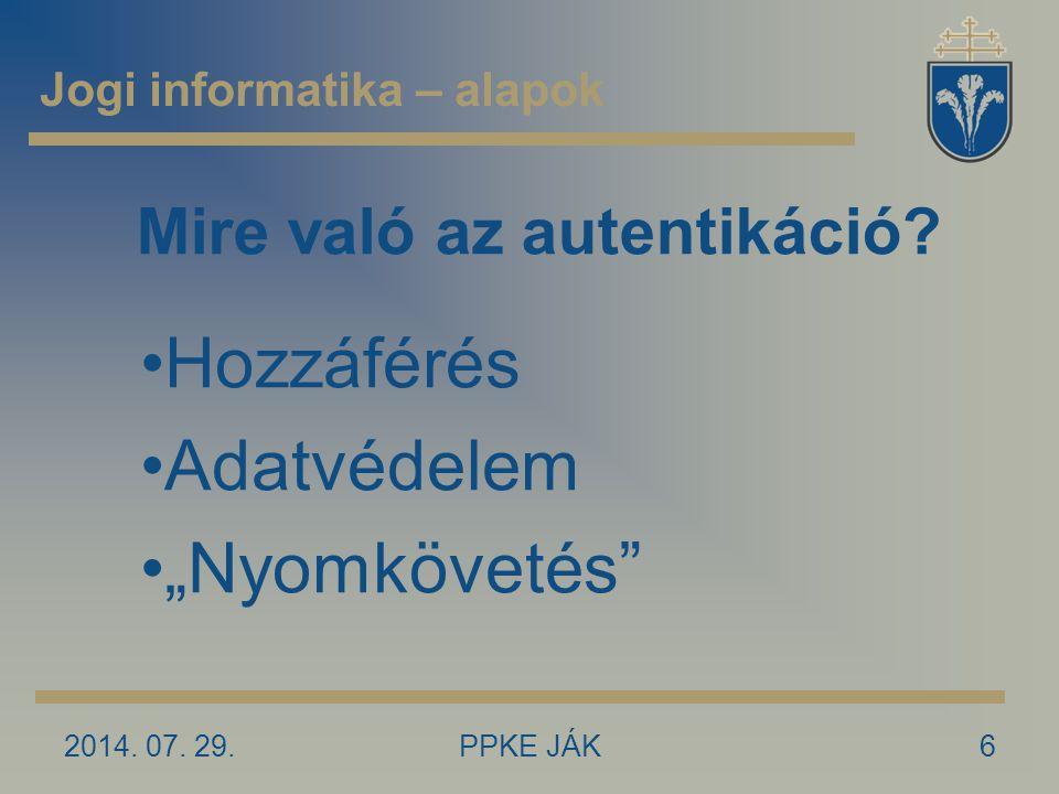 """Mire való az autentikáció? 2014. 07. 29.6PPKE JÁK Jogi informatika – alapok Hozzáférés Adatvédelem """"Nyomkövetés"""""""