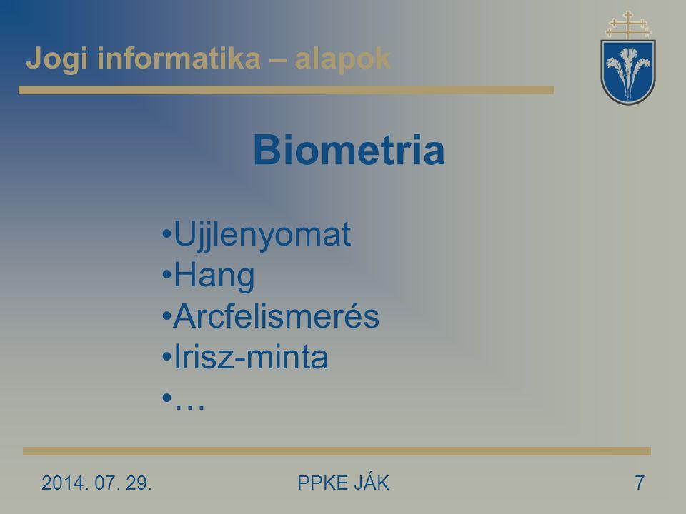 Biometria 2014. 07. 29.7PPKE JÁK Jogi informatika – alapok Ujjlenyomat Hang Arcfelismerés Irisz-minta …