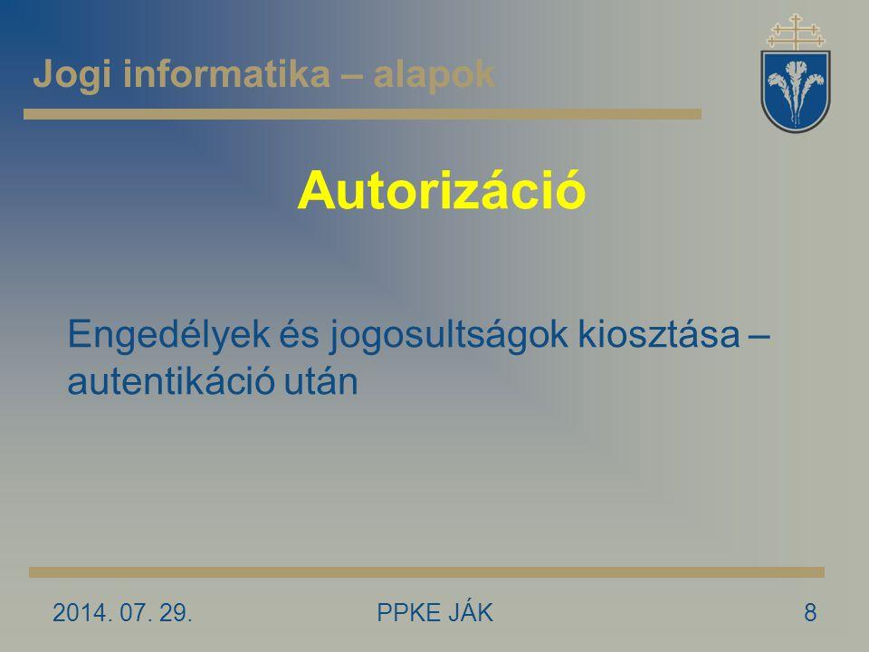 Autorizáció 2014. 07. 29.8PPKE JÁK Jogi informatika – alapok Engedélyek és jogosultságok kiosztása – autentikáció után