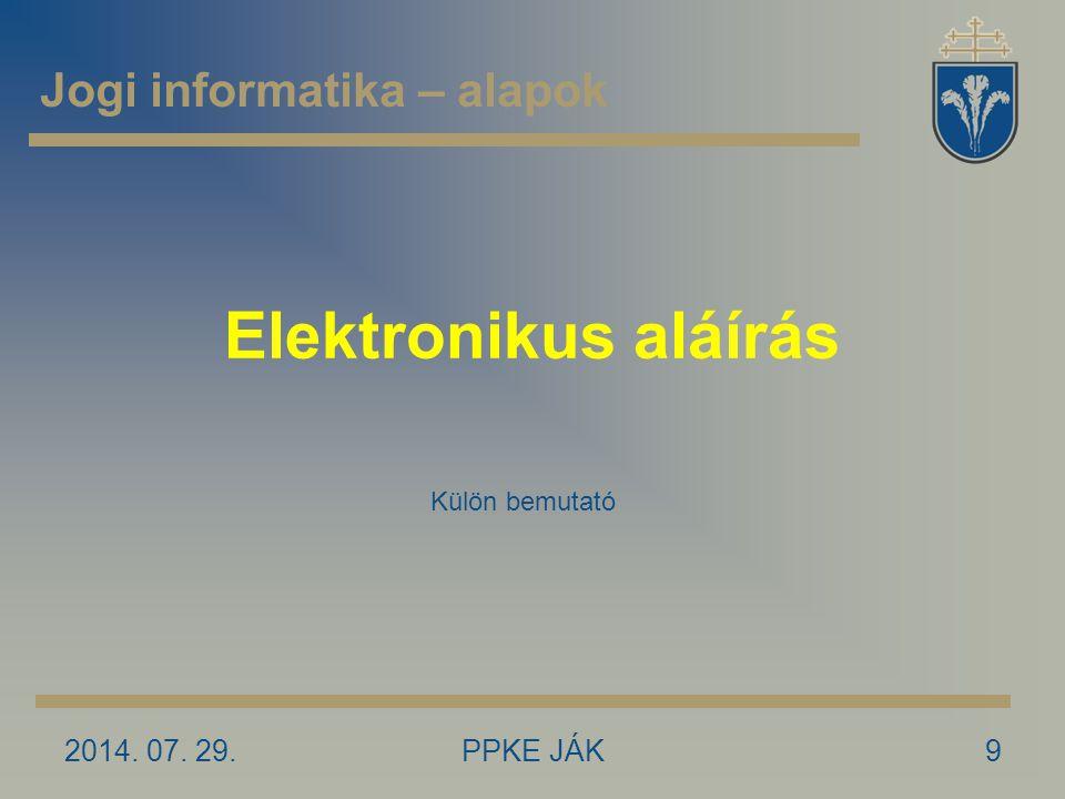 2014. 07. 29.PPKE JÁK9 Elektronikus aláírás Jogi informatika – alapok Külön bemutató