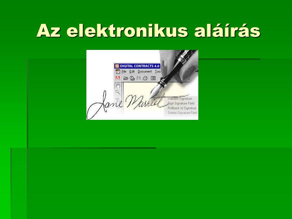 """Az elektronikus aláírás """"fogadása A fogadónak rendelkeznie kell: A küldő nyilvános kulcsával (csak tőle nem, pl."""