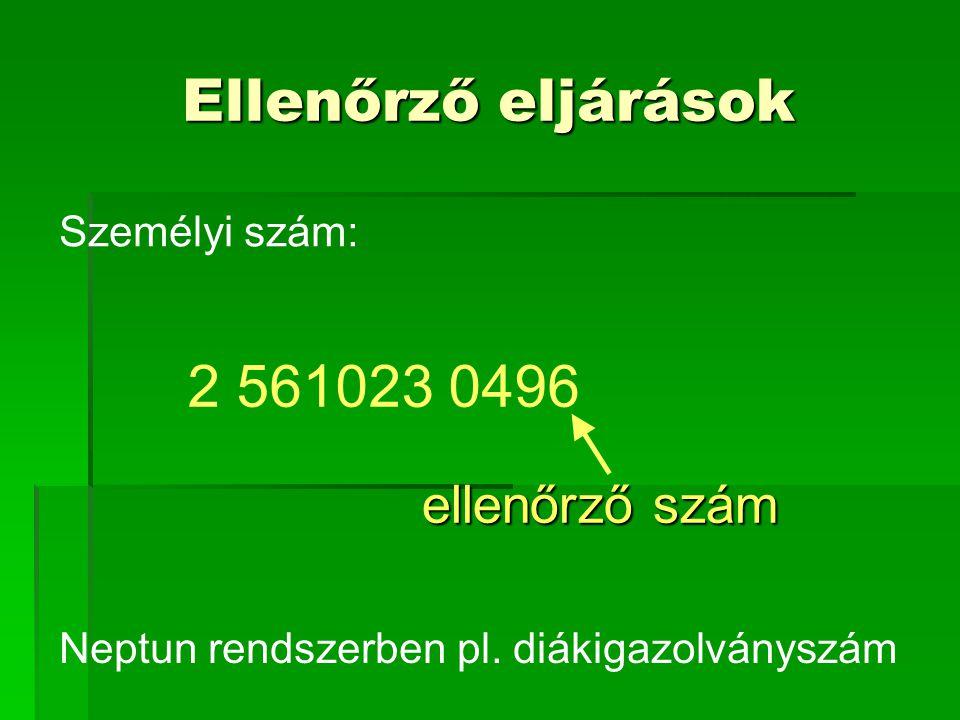 Ellenőrző eljárások Személyi szám: ellenőrző szám 2 561023 0496 Neptun rendszerben pl.