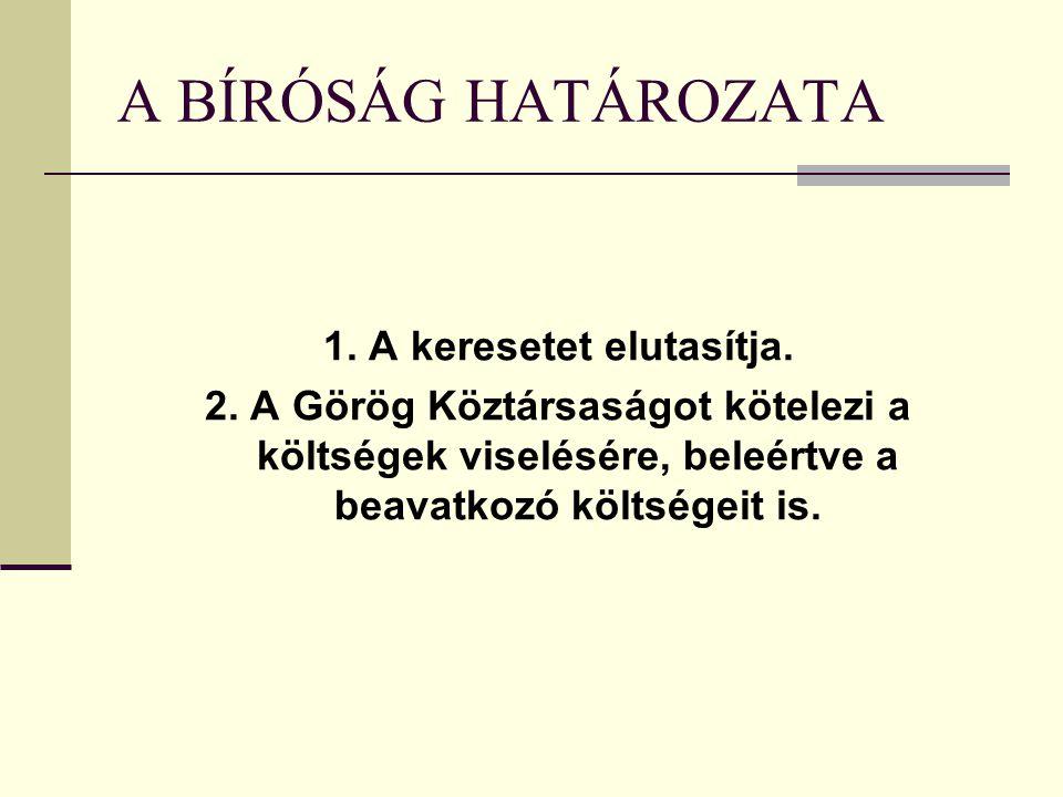A BÍRÓSÁG HATÁROZATA 1. A keresetet elutasítja. 2. A Görög Köztársaságot kötelezi a költségek viselésére, beleértve a beavatkozó költségeit is.