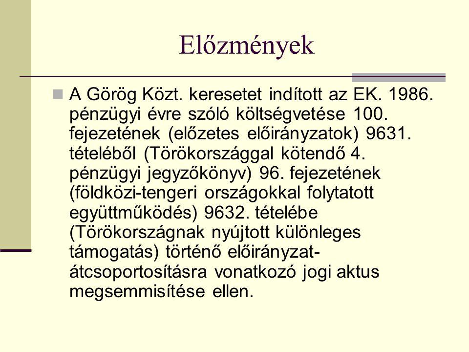 Előzmények A Görög Közt. keresetet indított az EK. 1986. pénzügyi évre szóló költségvetése 100. fejezetének (előzetes előirányzatok) 9631. tételéből (