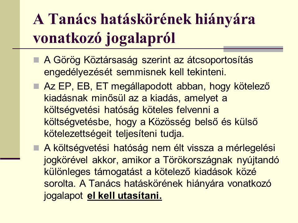 A Tanács hatáskörének hiányára vonatkozó jogalapról A Görög Köztársaság szerint az átcsoportosítás engedélyezését semmisnek kell tekinteni. Az EP, EB,