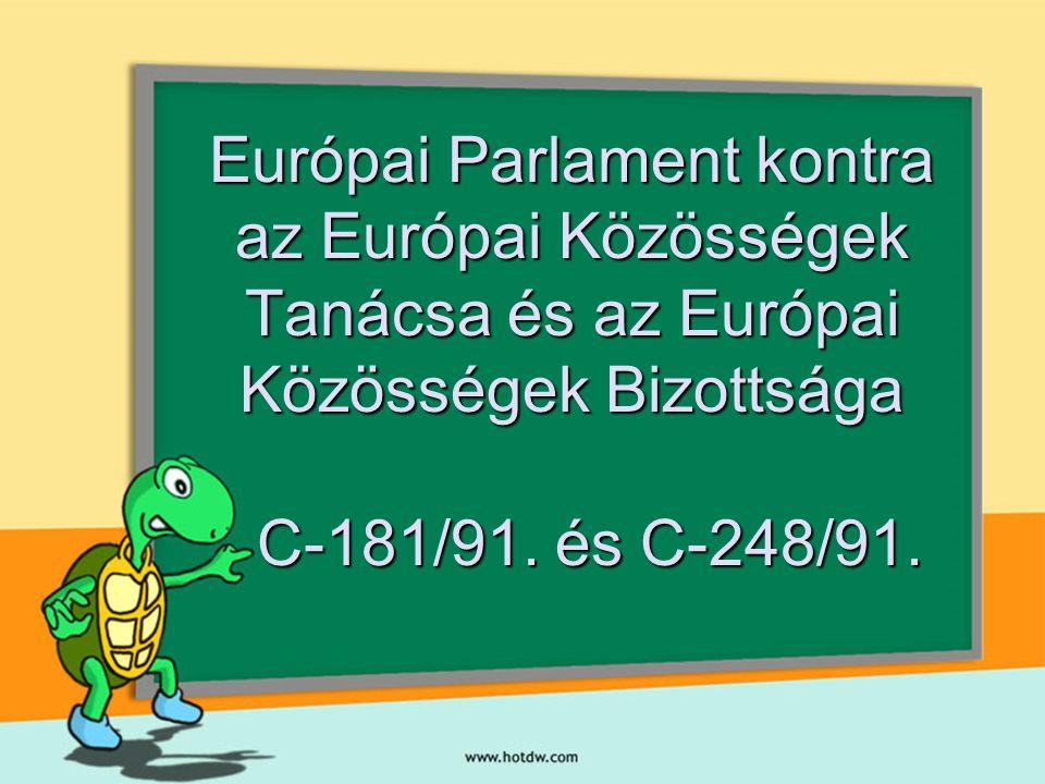 Európai Parlament kontra az Európai Közösségek Tanácsa és az Európai Közösségek Bizottsága C-181/91.