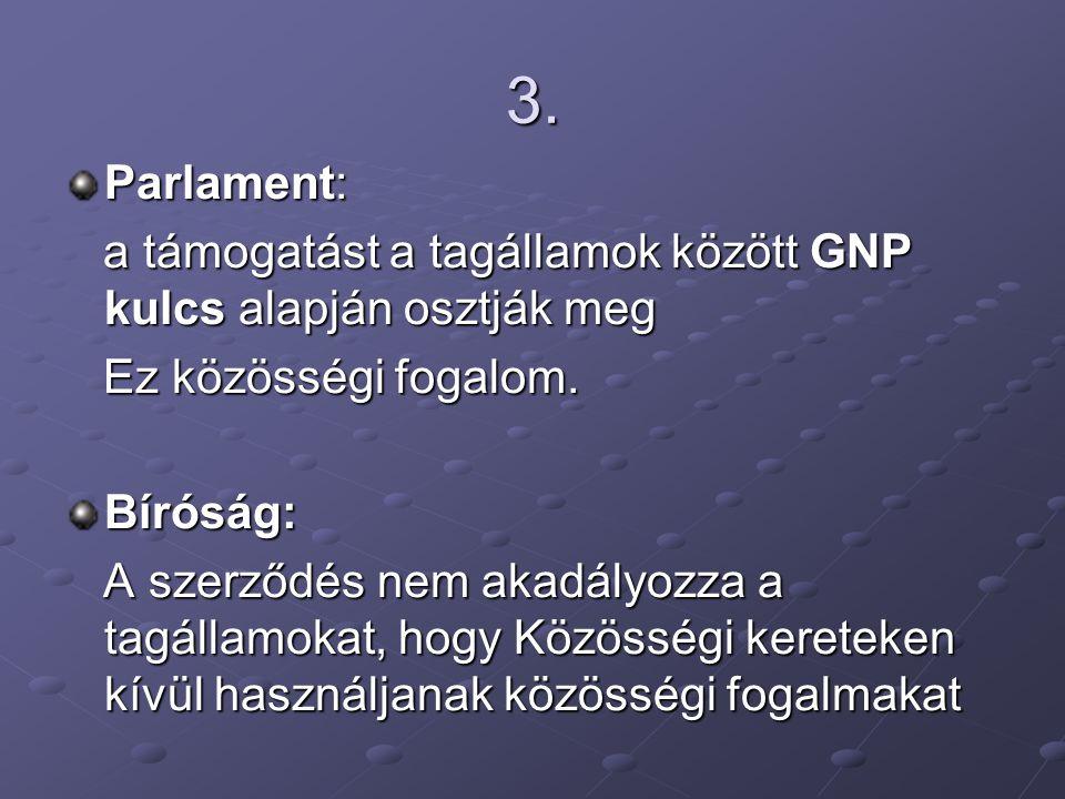 3. Parlament: a támogatást a tagállamok között GNP kulcs alapján osztják meg a támogatást a tagállamok között GNP kulcs alapján osztják meg Ez közössé