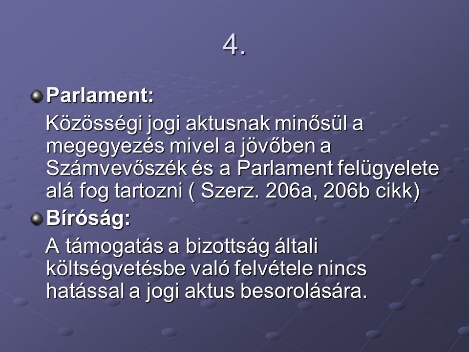4. Parlament: Közösségi jogi aktusnak minősül a megegyezés mivel a jövőben a Számvevőszék és a Parlament felügyelete alá fog tartozni ( Szerz. 206a, 2
