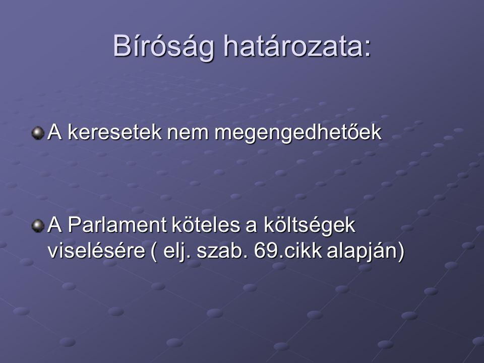 Bíróság határozata: A keresetek nem megengedhetőek A Parlament köteles a költségek viselésére ( elj.