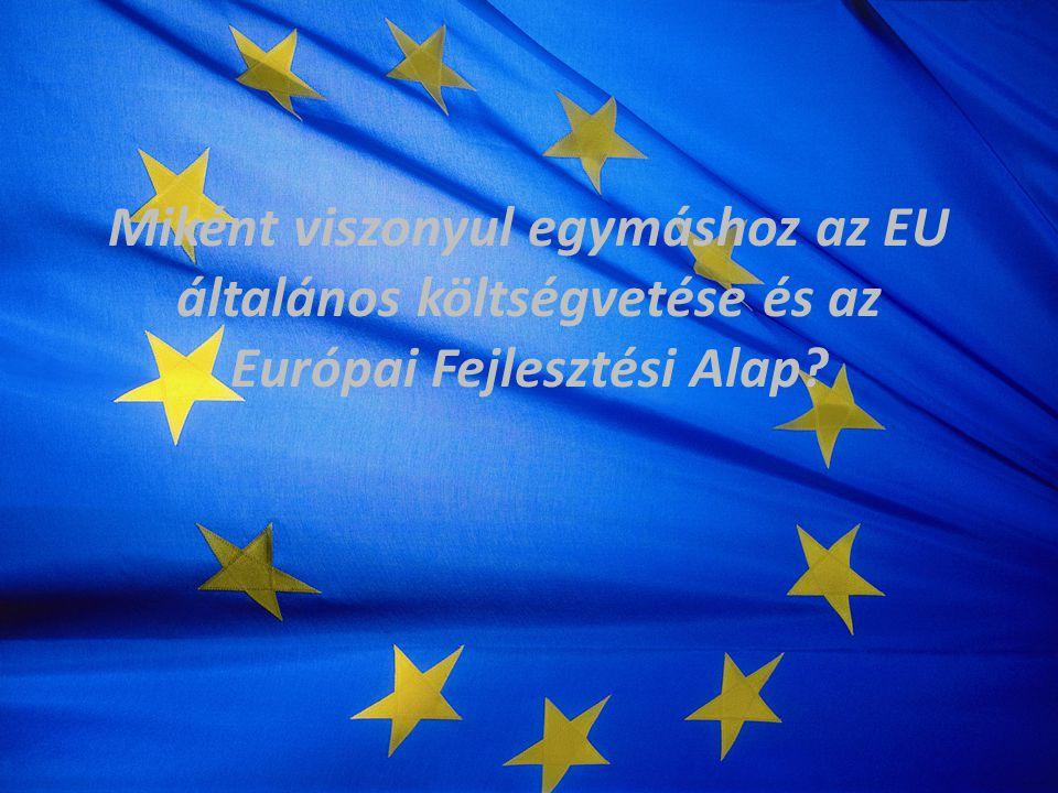 Miként viszonyul egymáshoz az EU általános költségvetése és az Európai Fejlesztési Alap