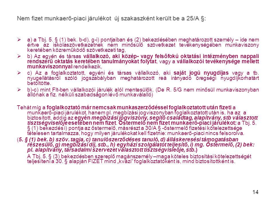 14 Nem fizet munkaerő-piaci járulékot új szakaszként került be a 25/A §:  a) a Tbj. 5. § (1) bek. b-d), g-i) pontjaiban és (2) bekezdésében meghatáro