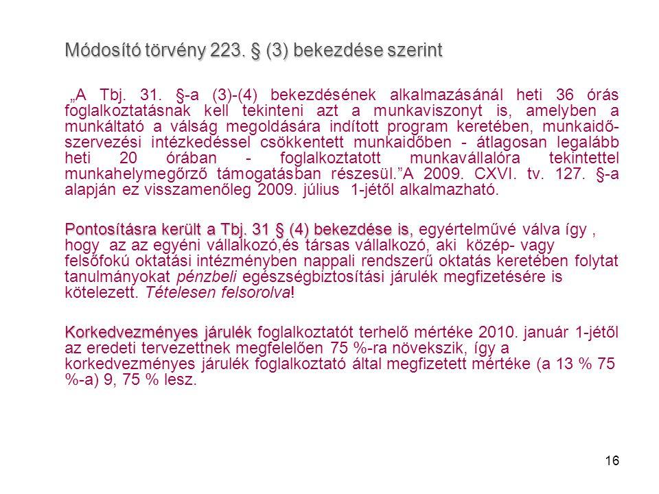 """16 Módosító törvény 223. § (3) bekezdése szerint """"A Tbj. 31. §-a (3)-(4) bekezdésének alkalmazásánál heti 36 órás foglalkoztatásnak kell tekinteni azt"""