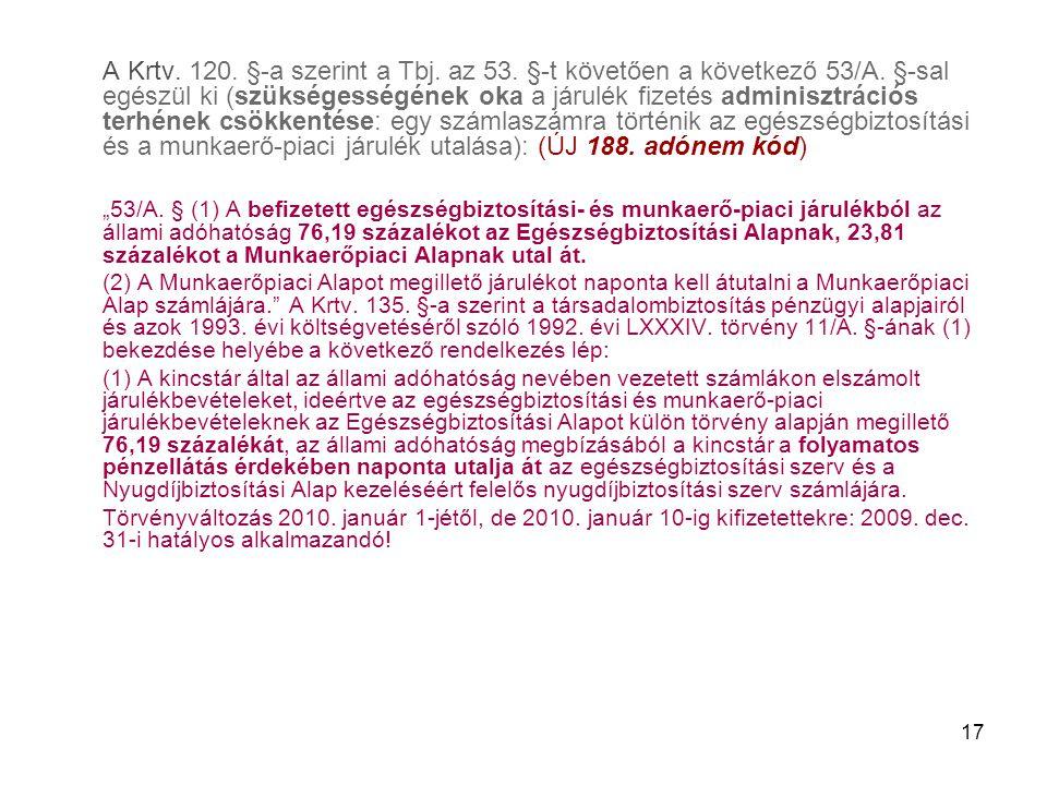 17 A Krtv. 120. §-a szerint a Tbj. az 53. §-t követően a következő 53/A. §-sal egészül ki (szükségességének oka a járulék fizetés adminisztrációs terh