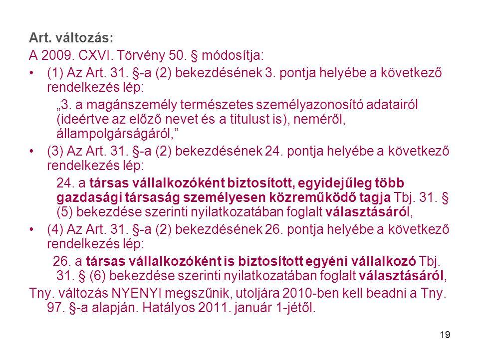 """19 Art. változás: A 2009. CXVI. Törvény 50. § módosítja: (1) Az Art. 31. §-a (2) bekezdésének 3. pontja helyébe a következő rendelkezés lép: """"3. a mag"""