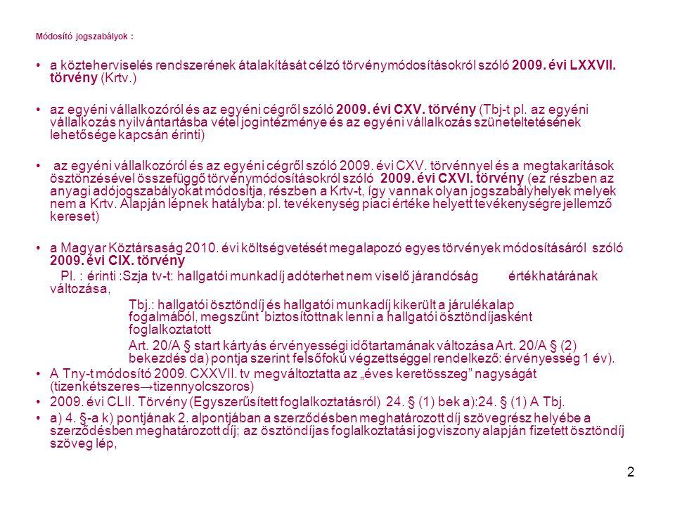 2 Módosító jogszabályok : a közteherviselés rendszerének átalakítását célzó törvénymódosításokról szóló 2009. évi LXXVII. törvény (Krtv.) az egyéni vá