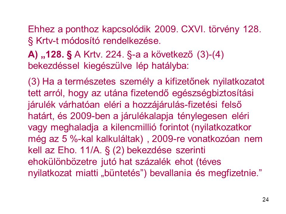 """24 Ehhez a ponthoz kapcsolódik 2009. CXVI. törvény 128. § Krtv-t módosító rendelkezése. A) """"128. § A Krtv. 224. §-a a következő (3)-(4) bekezdéssel ki"""