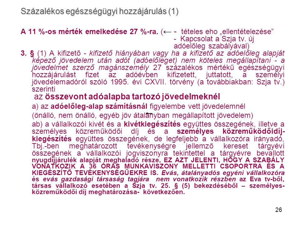 """26 Százalékos egészségügyi hozzájárulás (1) ← - A 11 %-os mérték emelkedése 27 %-ra. ( ← - tételes eho """"ellentételezése"""" - Kapcsolat a Szja tv. új adó"""
