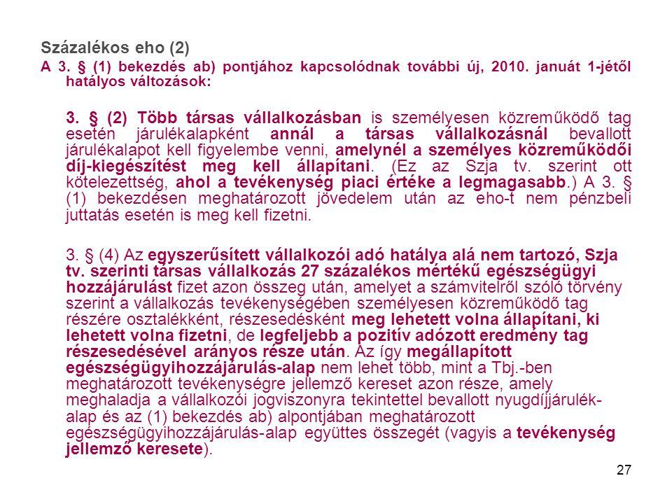 27 Százalékos eho (2) A 3. § (1) bekezdés ab) pontjához kapcsolódnak további új, 2010. januát 1-jétől hatályos változások: 3. § (2) Több társas vállal