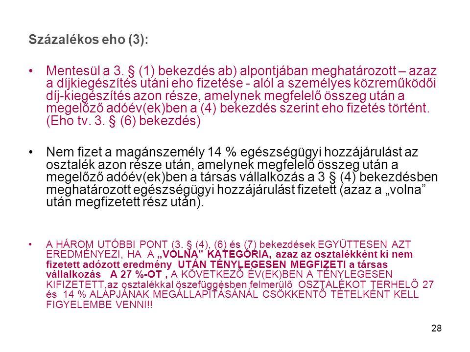 28 Százalékos eho (3): Mentesül a 3. § (1) bekezdés ab) alpontjában meghatározott – azaz a díjkiegészítés utáni eho fizetése - alól a személyes közrem