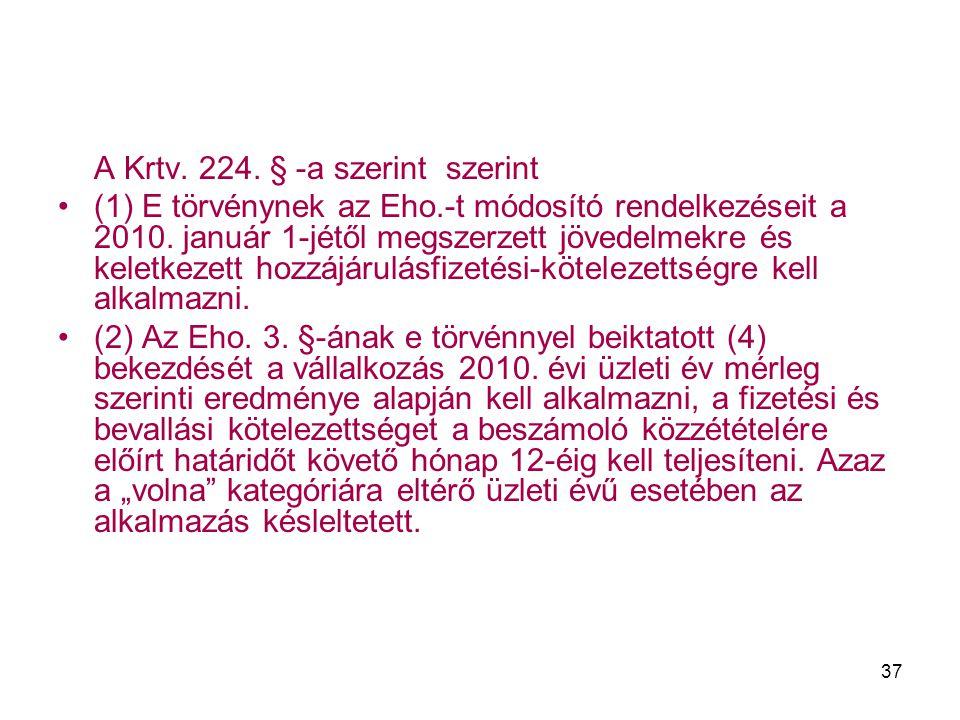 37 A Krtv. 224. § -a szerint szerint (1) E törvénynek az Eho.-t módosító rendelkezéseit a 2010. január 1-jétől megszerzett jövedelmekre és keletkezett