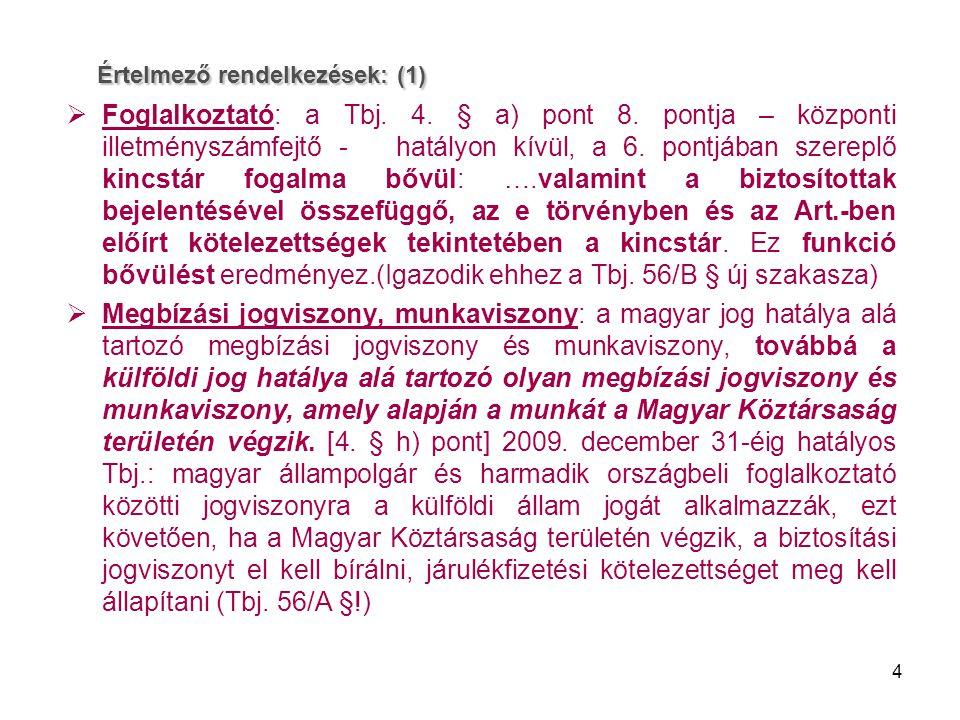 5 Értelmező rendelkezések (2): A 2009.évi CXV. törvény hatására: 4.