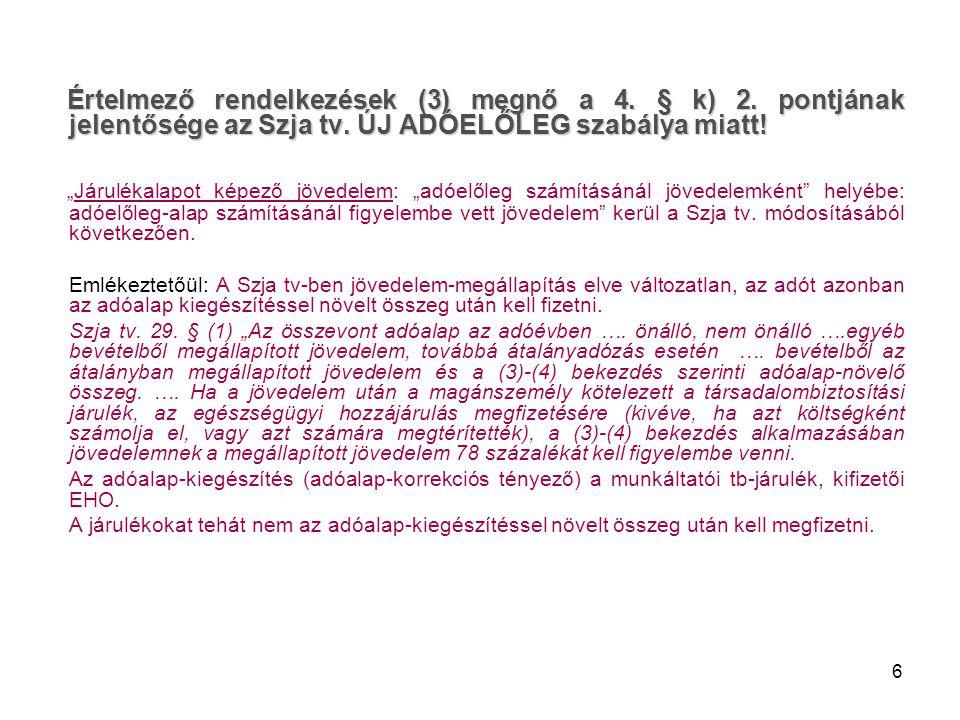 6 Értelmező rendelkezések (3) megnő a 4. § k) 2. pontjának jelentősége az Szja tv. ÚJ ADÓELŐLEG szabálya miatt! Értelmező rendelkezések (3) megnő a 4.