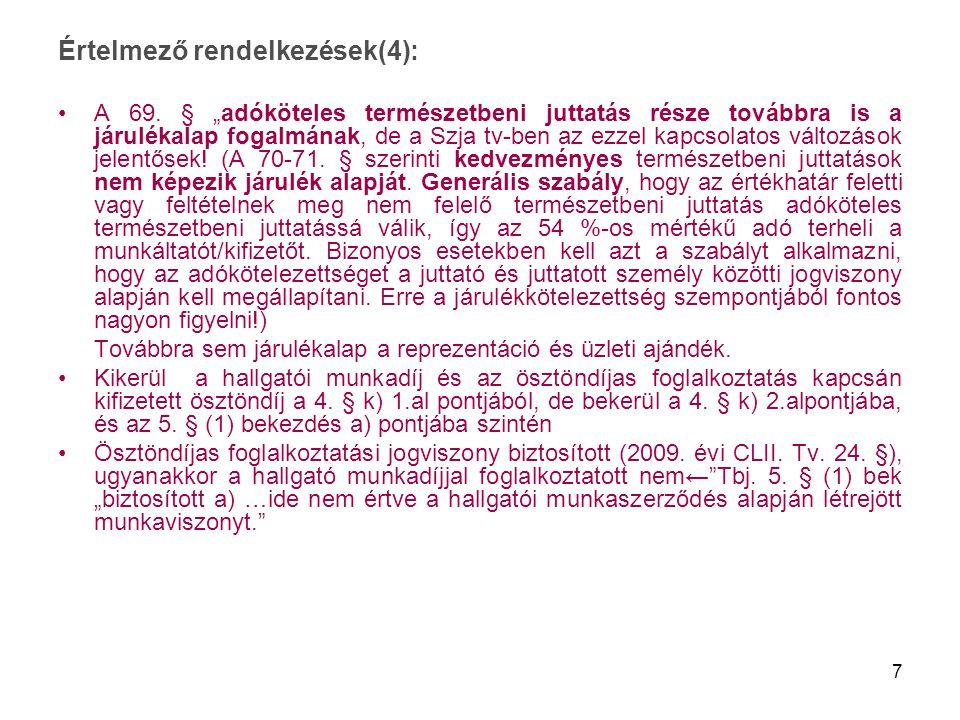 """7 Értelmező rendelkezések(4): A 69. § """"adóköteles természetbeni juttatás része továbbra is a járulékalap fogalmának, de a Szja tv-ben az ezzel kapcsol"""