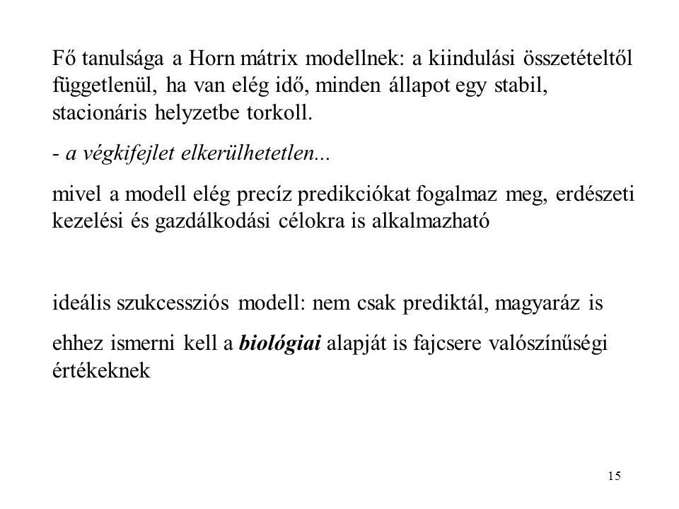 15 Fő tanulsága a Horn mátrix modellnek: a kiindulási összetételtől függetlenül, ha van elég idő, minden állapot egy stabil, stacionáris helyzetbe tor