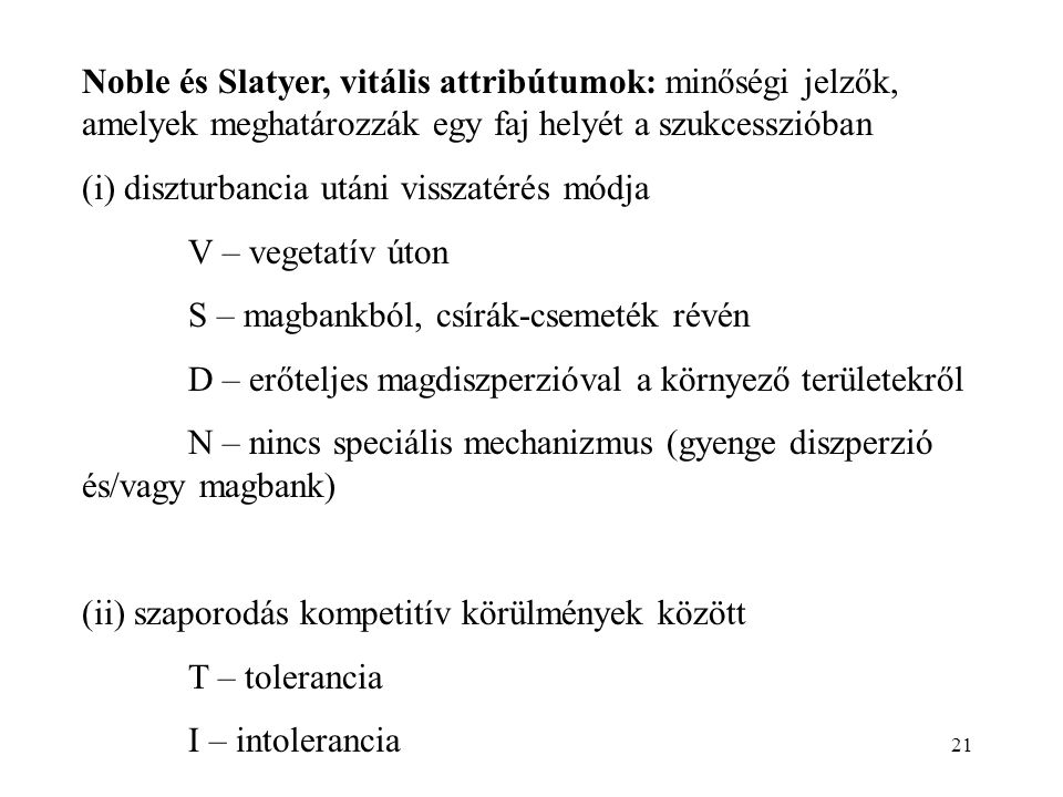 21 Noble és Slatyer, vitális attribútumok: minőségi jelzők, amelyek meghatározzák egy faj helyét a szukcesszióban (i) diszturbancia utáni visszatérés
