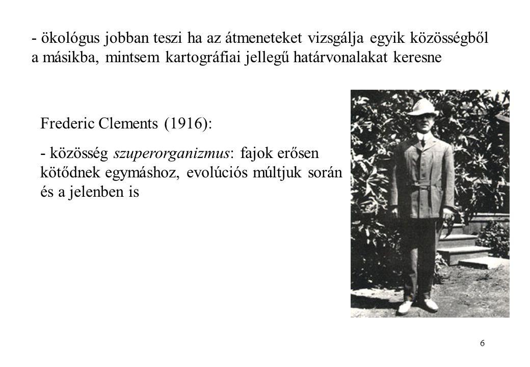 7 Gleason (1926) és mások: -individualisztikus elv: koegzisztáló fajok közti kapcsolat egyszerűen a közös igény- és tolerancia hasonlóságok eredménye (és részben a véletlené).