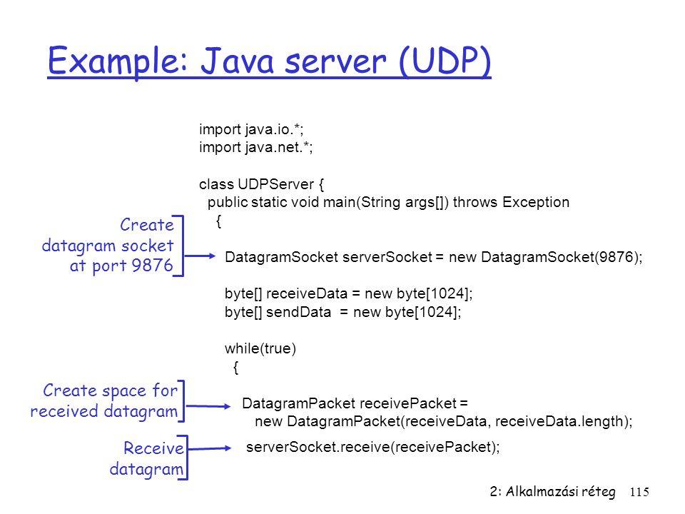 2: Alkalmazási réteg115 Example: Java server (UDP) import java.io.*; import java.net.*; class UDPServer { public static void main(String args[]) throw
