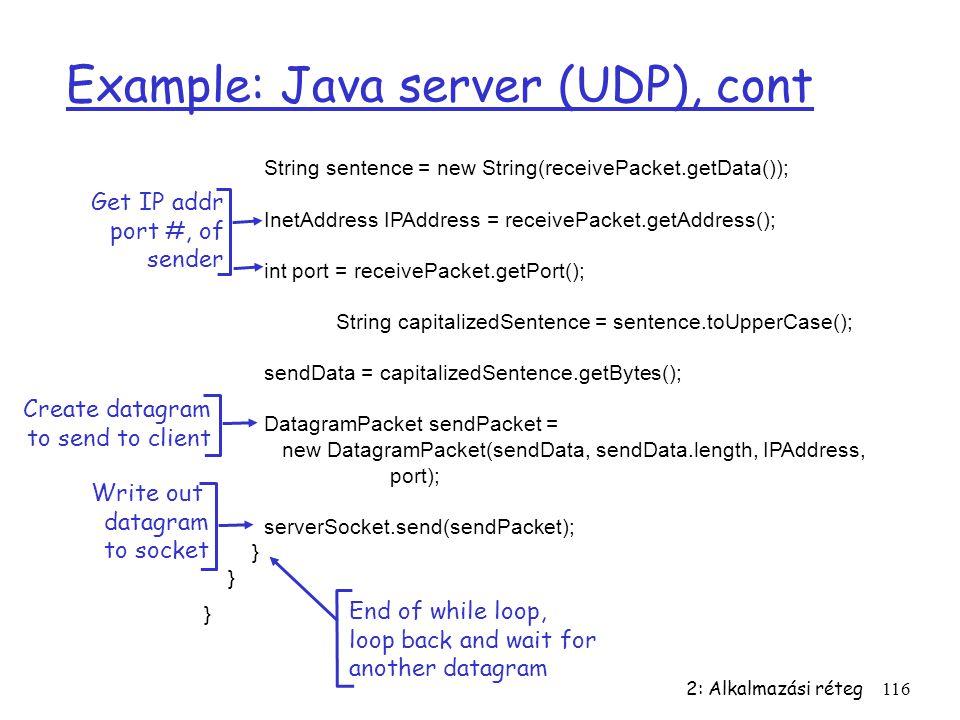 2: Alkalmazási réteg116 Example: Java server (UDP), cont String sentence = new String(receivePacket.getData()); InetAddress IPAddress = receivePacket.