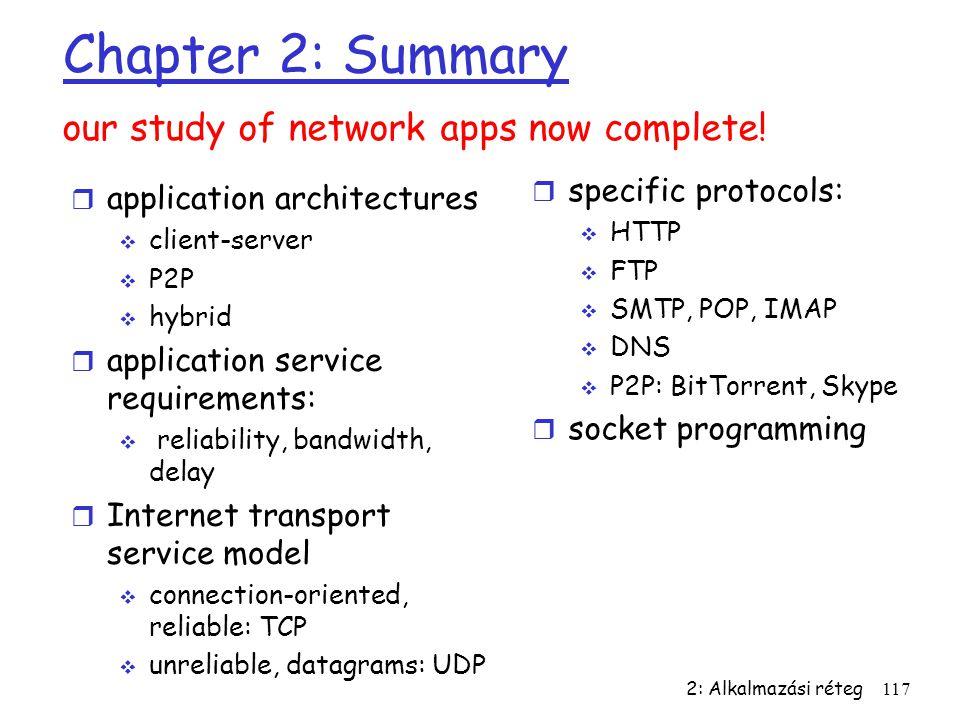 2: Alkalmazási réteg117 Chapter 2: Summary r application architectures  client-server  P2P  hybrid r application service requirements:  reliabilit