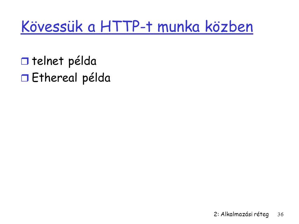 2: Alkalmazási réteg36 Kövessük a HTTP-t munka közben r telnet példa r Ethereal példa