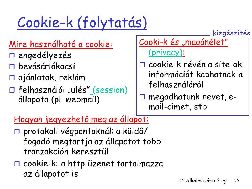 """2: Alkalmazási réteg39 Cookie-k (folytatás) Mire használható a cookie: r engedélyezés r bevásárlókocsi r ajánlatok, reklám r felhasználói """"ülés"""" (sess"""