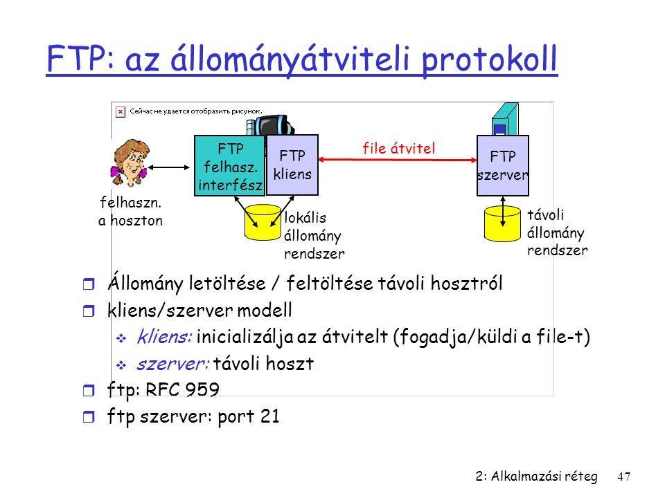 2: Alkalmazási réteg47 FTP: az állományátviteli protokoll r Állomány letöltése / feltöltése távoli hosztról r kliens/szerver modell  kliens: iniciali