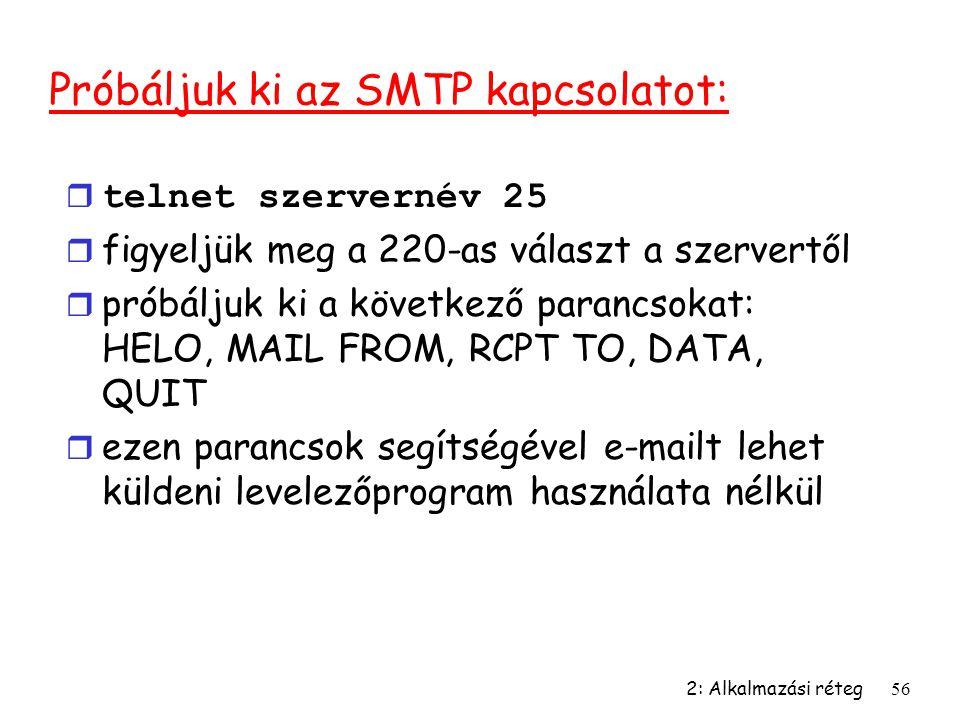 2: Alkalmazási réteg56 Próbáljuk ki az SMTP kapcsolatot:  telnet szervernév 25 r figyeljük meg a 220-as választ a szervertől r próbáljuk ki a követke