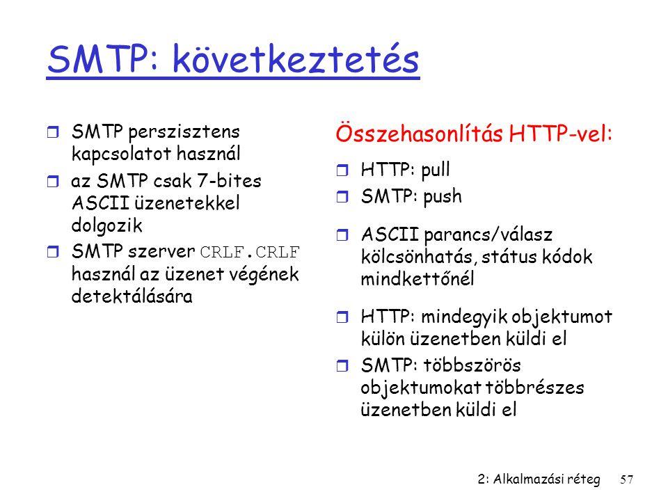 2: Alkalmazási réteg57 SMTP: következtetés r SMTP perszisztens kapcsolatot használ r az SMTP csak 7-bites ASCII üzenetekkel dolgozik  SMTP szerver CR